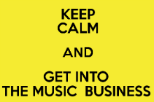 keep-calm-and-get-into-the-music-business-7_220